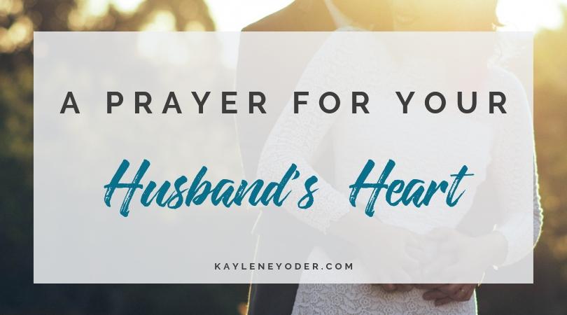 A Scripture-based Prayer for Your Husband's Heart - Kaylene