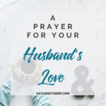 A Prayer for Your Husband to Grow in Christ-like Love