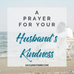 A Prayer for Your Husband to Grow in Kindness