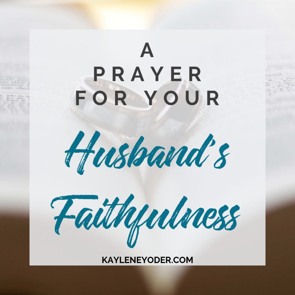 A Prayer For Your Husbands Faithfulness