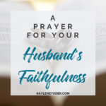 A Prayer for Your Husband's Faithfulness