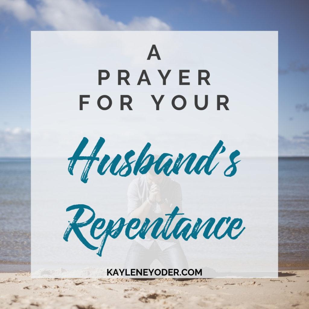 A Scripture Prayer for Your Husband's Repentance - Kaylene Yoder