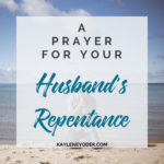 A Scripture Prayer for Your Husband's Repentance