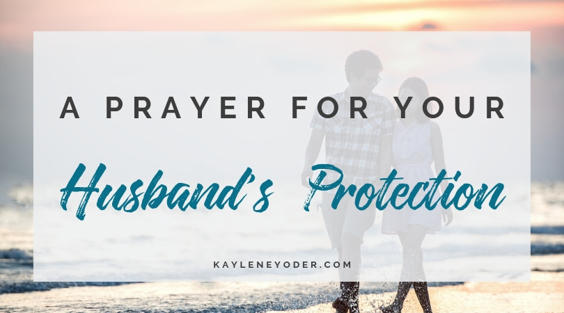 A Prayer for our Husband's Protection