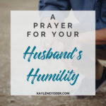 A Scripture Prayer for Your Husband's Humility