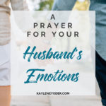 A Scripture Prayer for Your Husband's Emotions