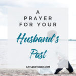 A Scripture Prayer for Your Husband's Past