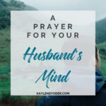 A Prayer for Your Husband's Mind and Thoughts