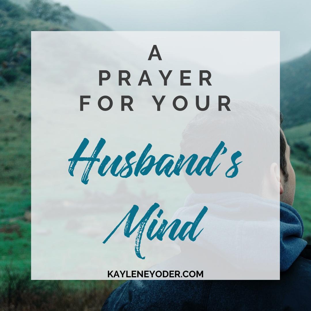 A Scripture-based Prayer for Your Husband's Mind - Kaylene Yoder