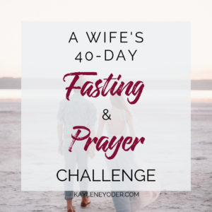 40-Day Fasting & Prayer Challenge for Wives - Kaylene Yoder