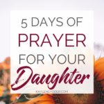 5 Prayers to Pray Over Your Daughter