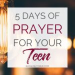 5 Prayers to Pray Over Your Teen