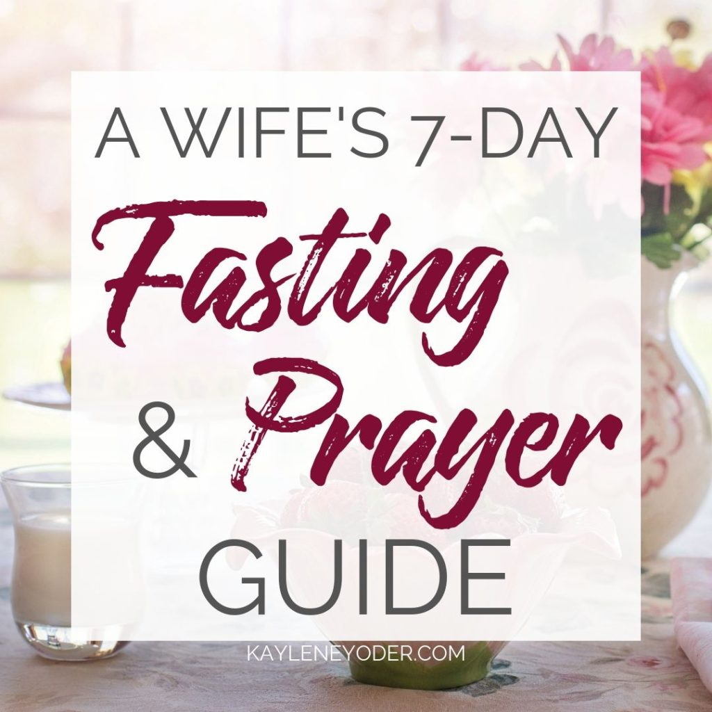 A Wife's 7-Day Fasting & Prayer Guide - Kaylene Yoder